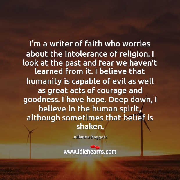 I'm a writer of faith who worries about the intolerance of religion. Julianna Baggott Picture Quote