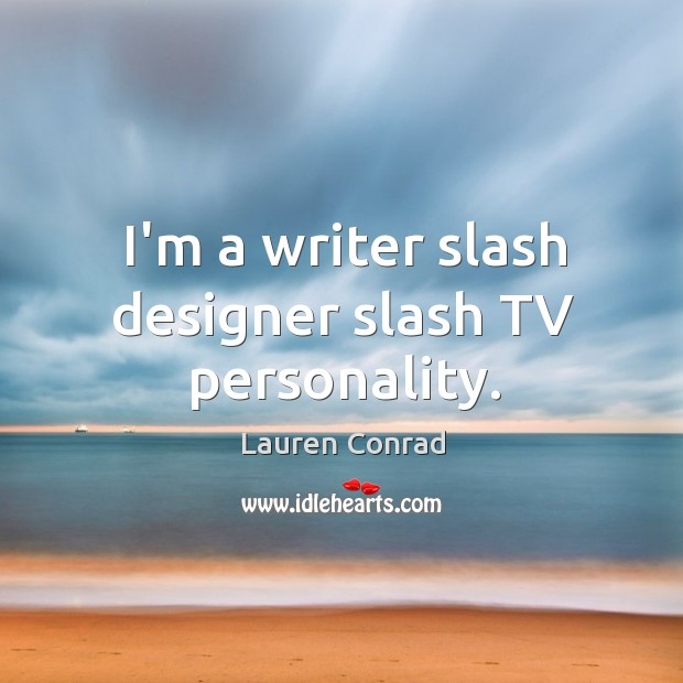 Image, I'm a writer slash designer slash TV personality.
