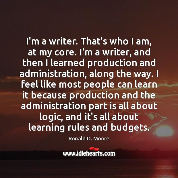 I'm a writer. That's who I am, at my core. I'm a Image