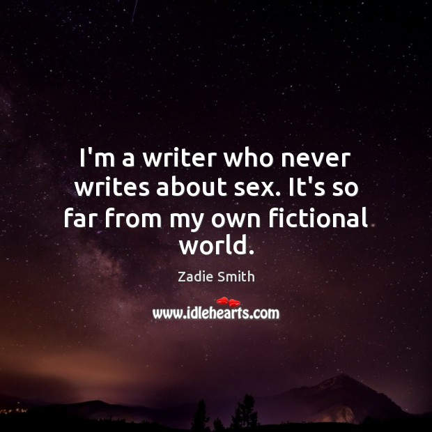 I'm a writer who never writes about sex. It's so far from my own fictional world. Image