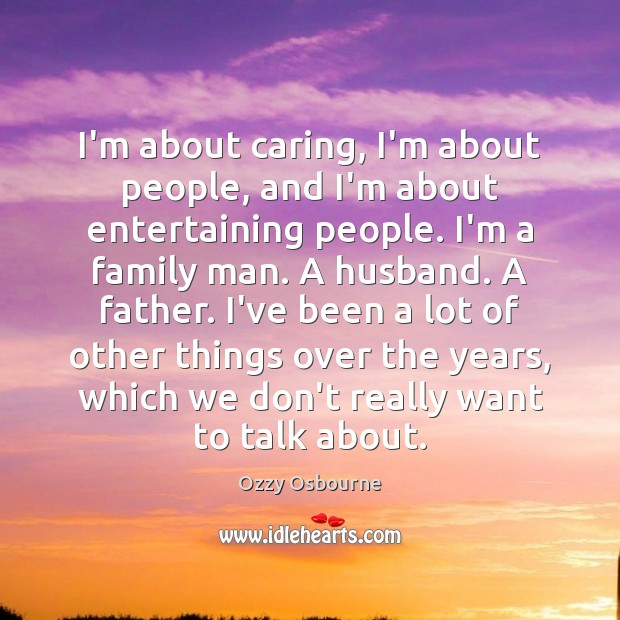 I'm about caring, I'm about people, and I'm about entertaining people. I'm Image