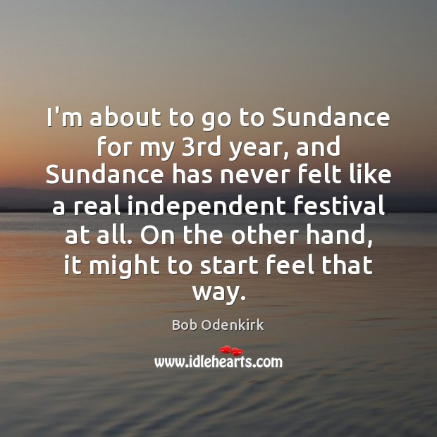 Image, I'm about to go to Sundance for my 3rd year, and Sundance