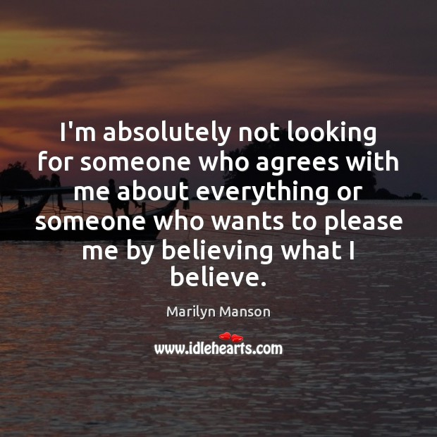Image, I'm absolutely not looking for someone who agrees with me about everything