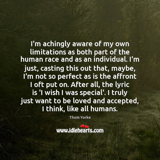 I'm achingly aware of my own limitations as both part of the To Be Loved Quotes Image