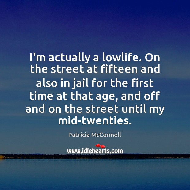 I'm actually a lowlife. On the street at fifteen and also in Image