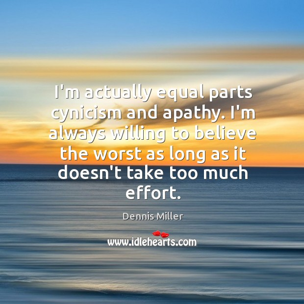 I'm actually equal parts cynicism and apathy. I'm always willing to believe Image
