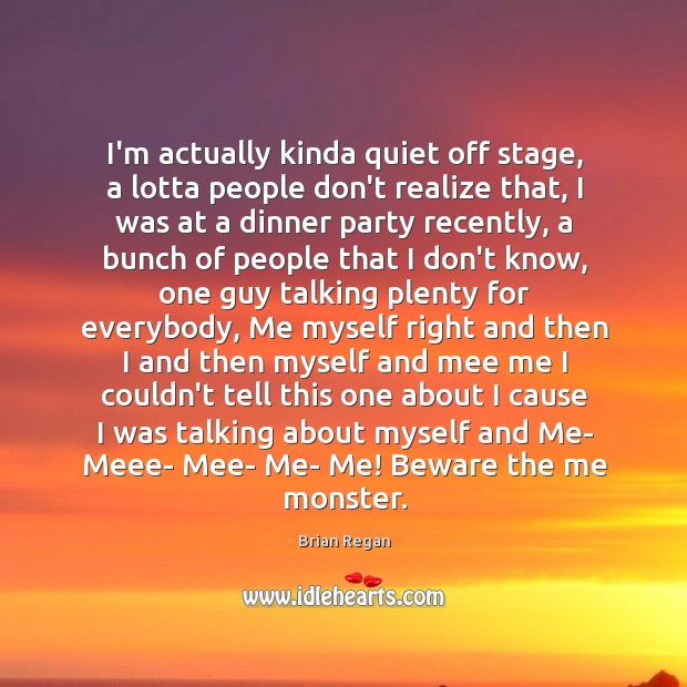 I'm actually kinda quiet off stage, a lotta people don't realize that, Image