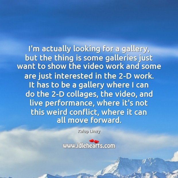 I'm actually looking for a gallery, but the thing is some galleries Kalup Linzy Picture Quote