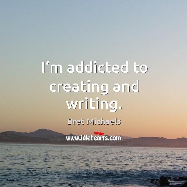 I'm addicted to creating and writing. Image
