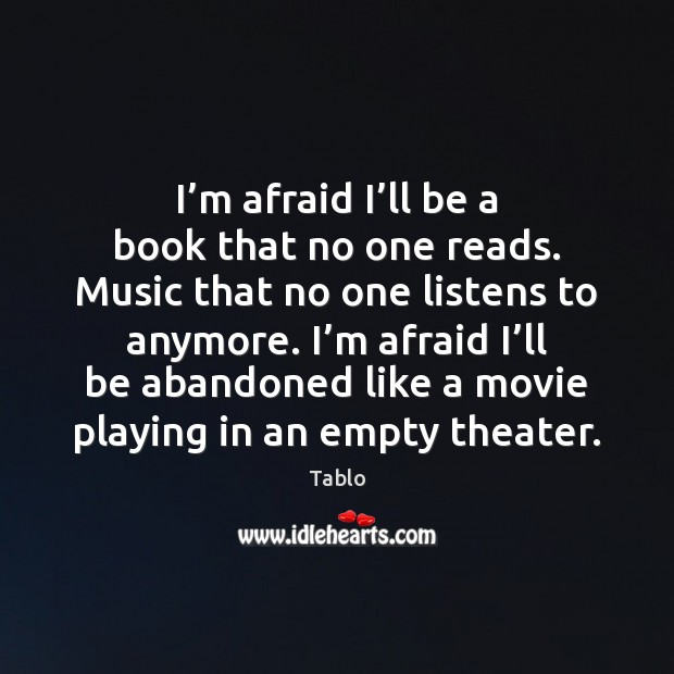 I'm afraid I'll be a book that no one reads. Image