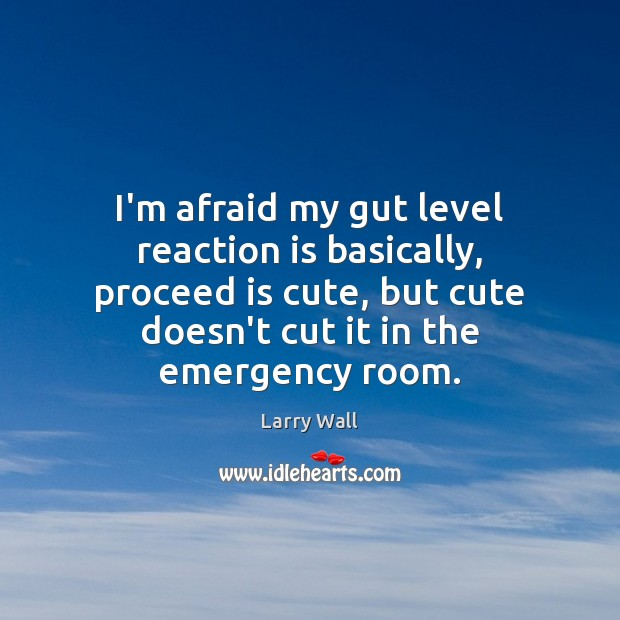 I'm afraid my gut level reaction is basically, proceed is cute, but Larry Wall Picture Quote