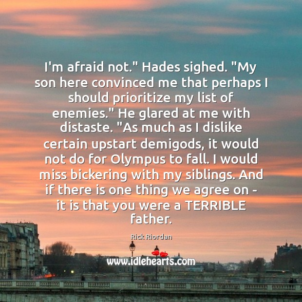 """I'm afraid not."""" Hades sighed. """"My son here convinced me that perhaps Rick Riordan Picture Quote"""
