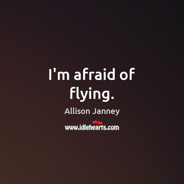 Image, I'm afraid of flying.