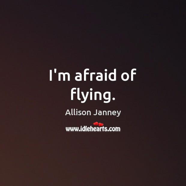 Image, I'm afraid of flying.