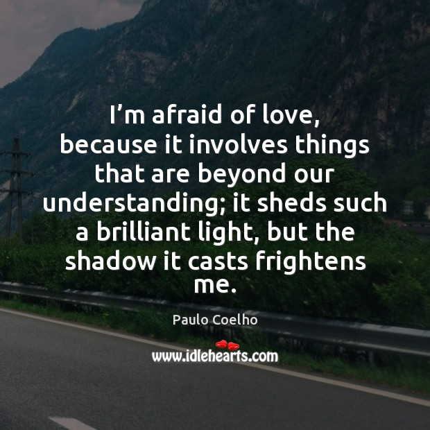 Image, I'm afraid of love, because it involves things that are beyond