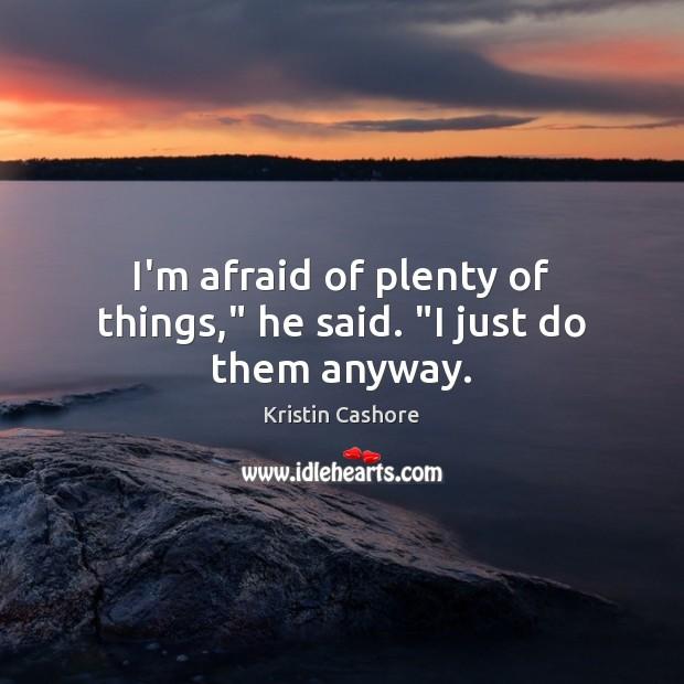 "I'm afraid of plenty of things,"" he said. ""I just do them anyway. Image"