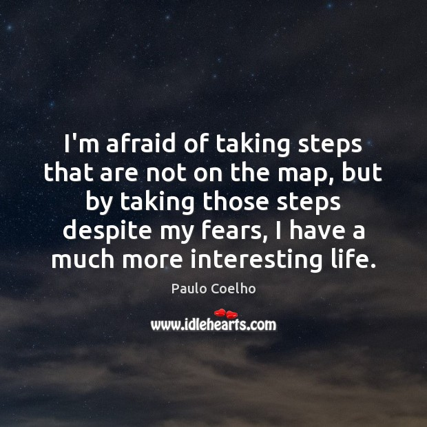 I'm afraid of taking steps that are not on the map, but Paulo Coelho Picture Quote