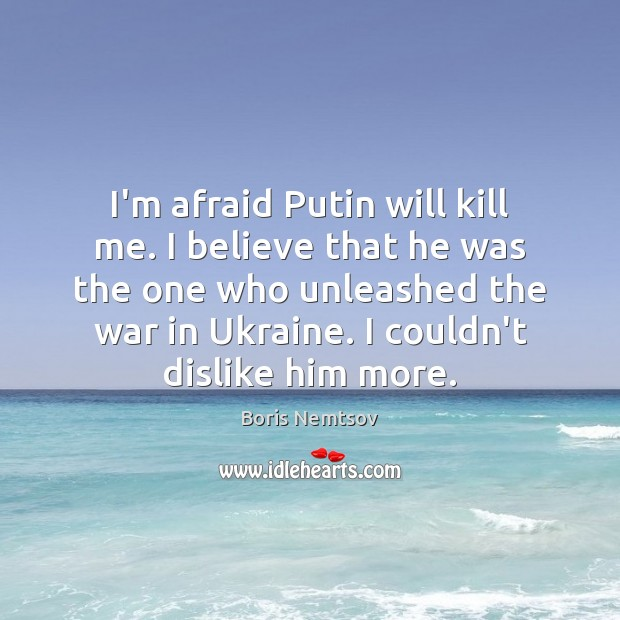 Image, I'm afraid Putin will kill me. I believe that he was the