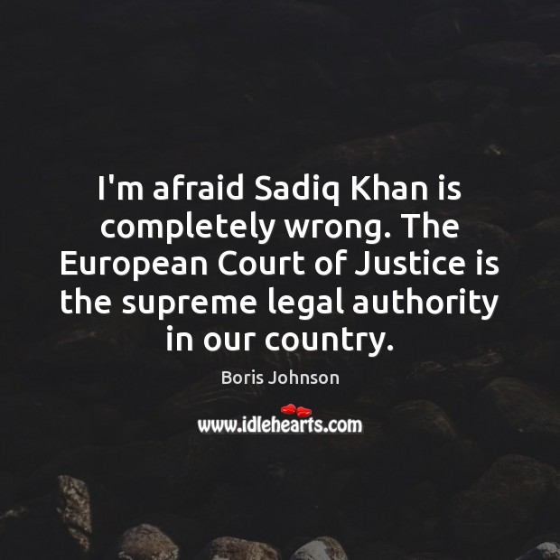 Image, I'm afraid Sadiq Khan is completely wrong. The European Court of Justice