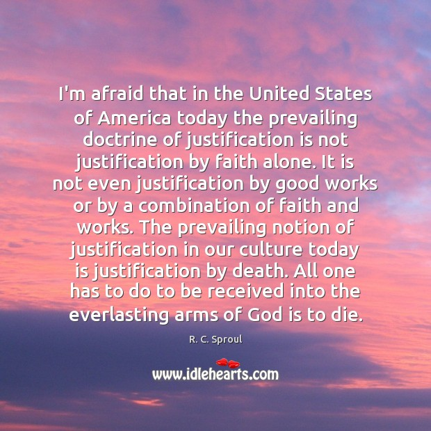 I'm afraid that in the United States of America today the prevailing R. C. Sproul Picture Quote
