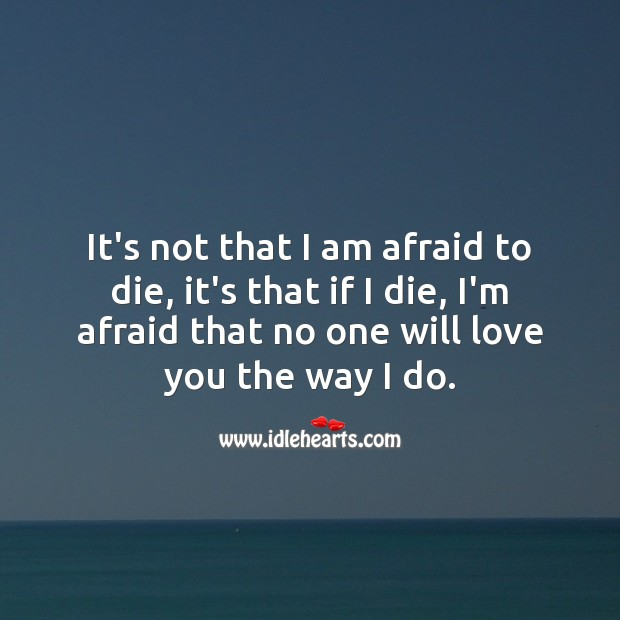 Image, I'm afraid that no one will love you the way I do.