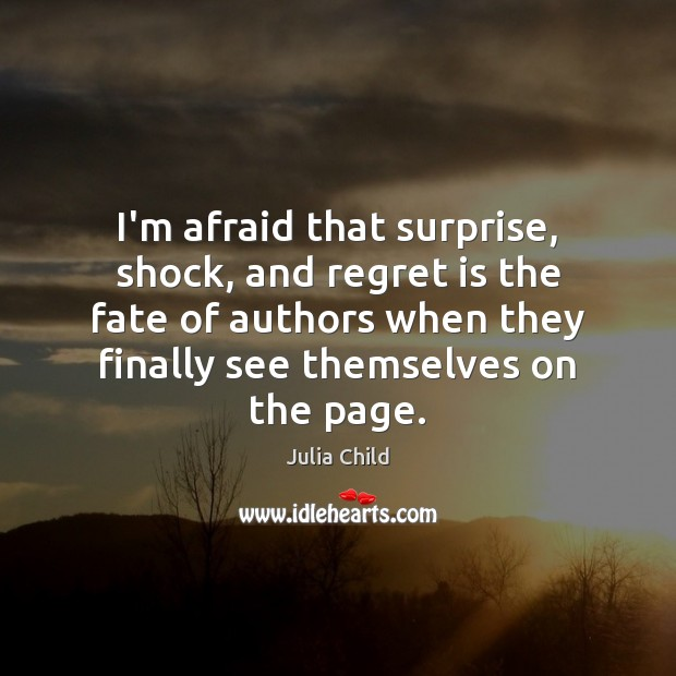 I'm afraid that surprise, shock, and regret is the fate of authors Regret Quotes Image