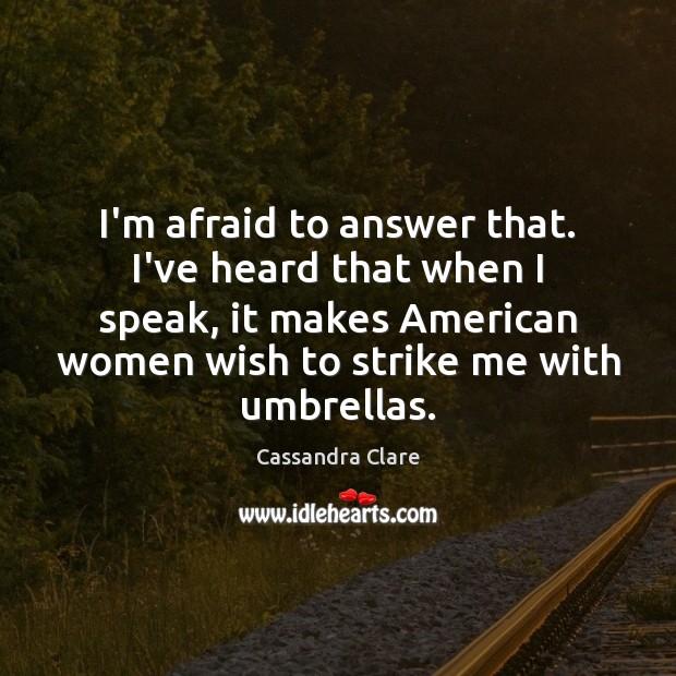 Image, I'm afraid to answer that. I've heard that when I speak, it