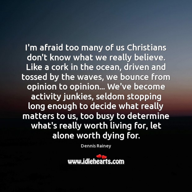 I'm afraid too many of us Christians don't know what we really Dennis Rainey Picture Quote