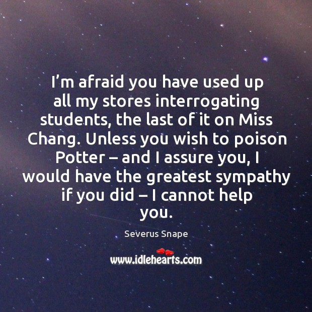 I'm afraid you have used up all my stores interrogating students Image