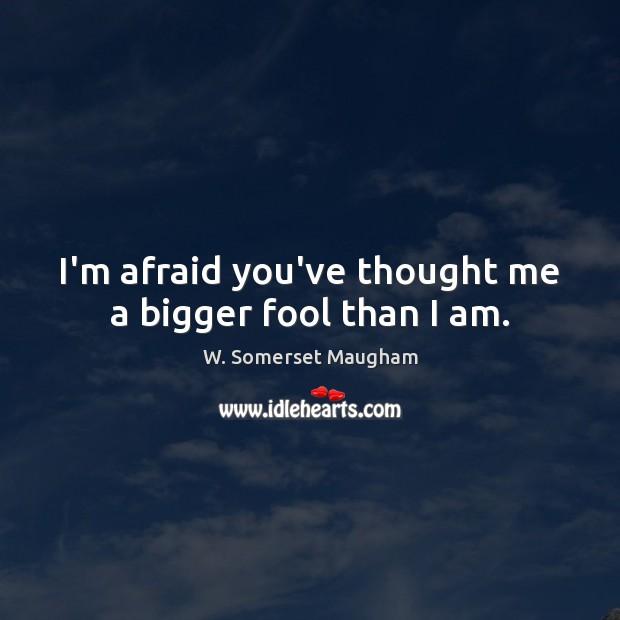 I'm afraid you've thought me a bigger fool than I am. Image