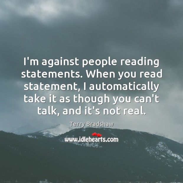 Image, I'm against people reading statements. When you read statement, I automatically take