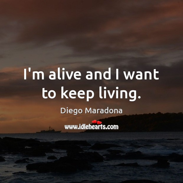 I'm alive and I want to keep living. Image