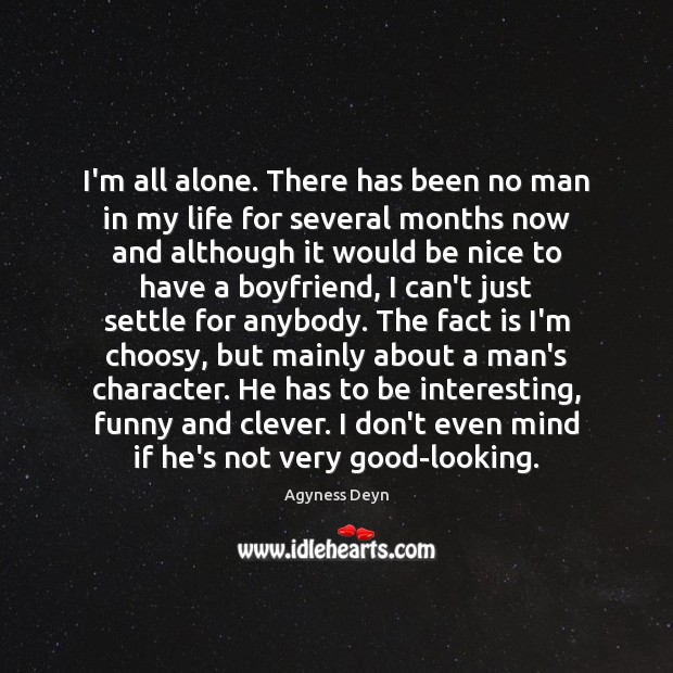 I'm all alone. There has been no man in my life for Agyness Deyn Picture Quote