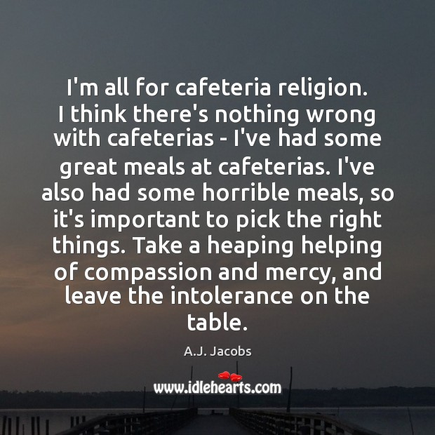 Image, I'm all for cafeteria religion. I think there's nothing wrong with cafeterias