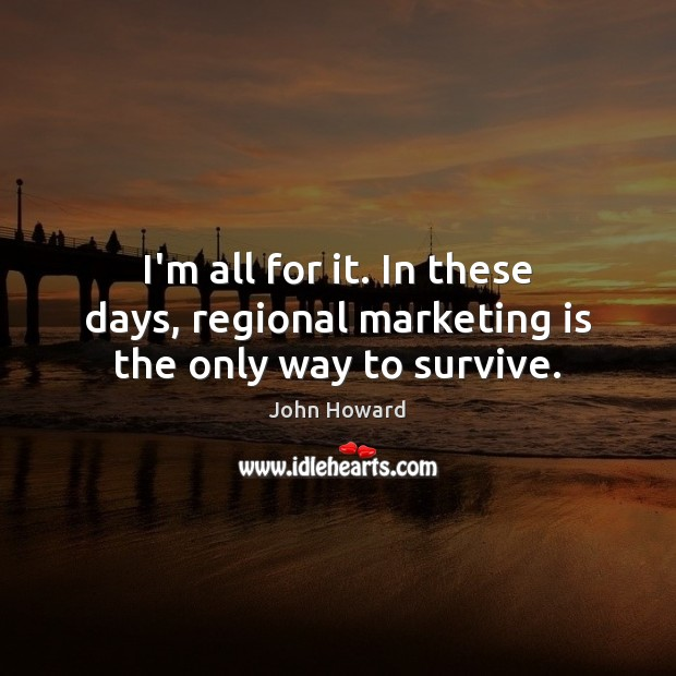 I'm all for it. In these days, regional marketing is the only way to survive. Image