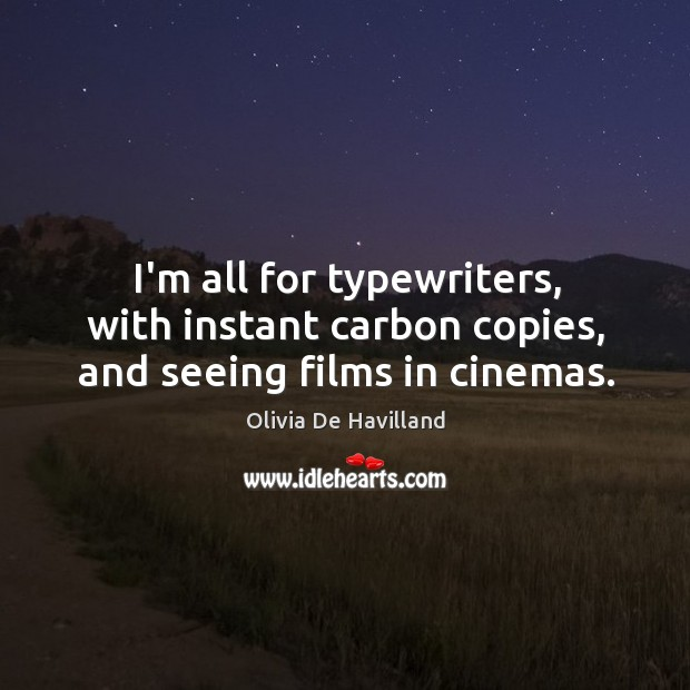 I'm all for typewriters, with instant carbon copies, and seeing films in cinemas. Image