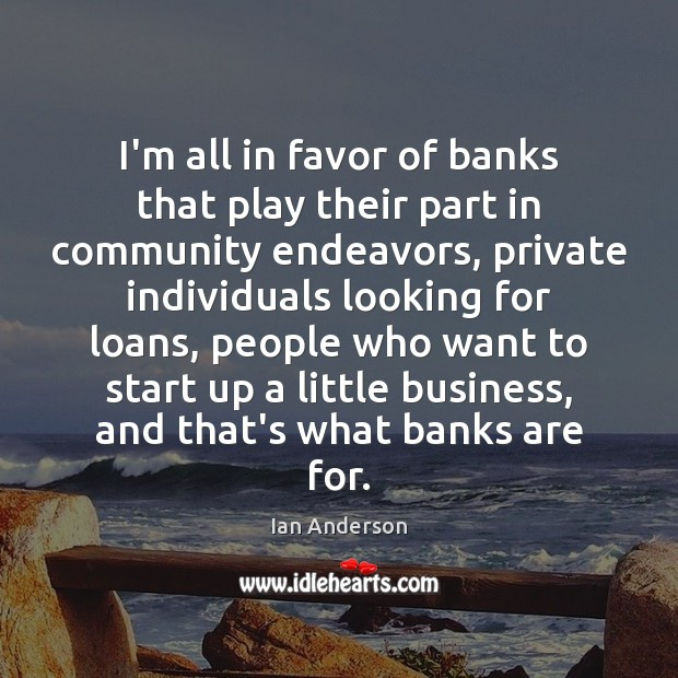 I'm all in favor of banks that play their part in community Image