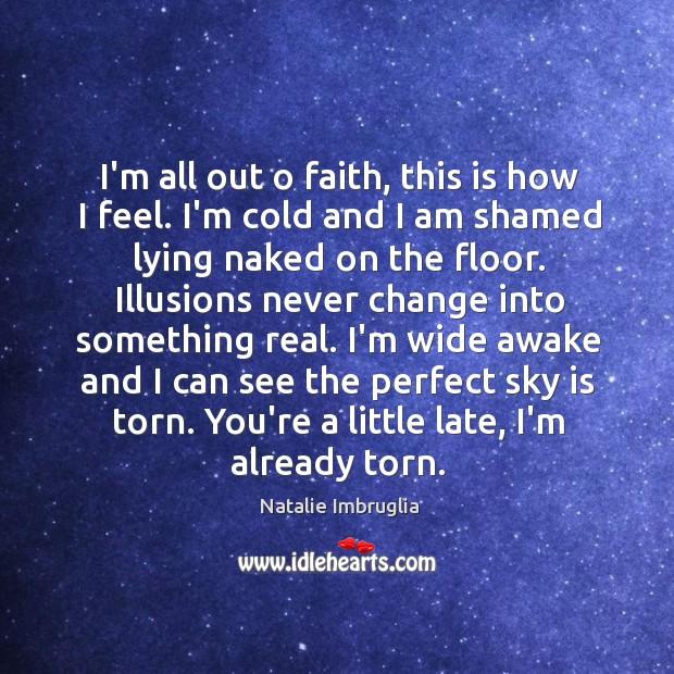 I'm all out o faith, this is how I feel. I'm cold Natalie Imbruglia Picture Quote