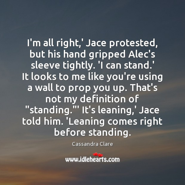 I'm all right,' Jace protested, but his hand gripped Alec's sleeve Image
