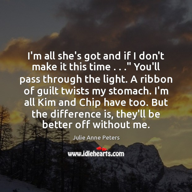 """I'm all she's got and if I don't make it this time . . ."""" Julie Anne Peters Picture Quote"""