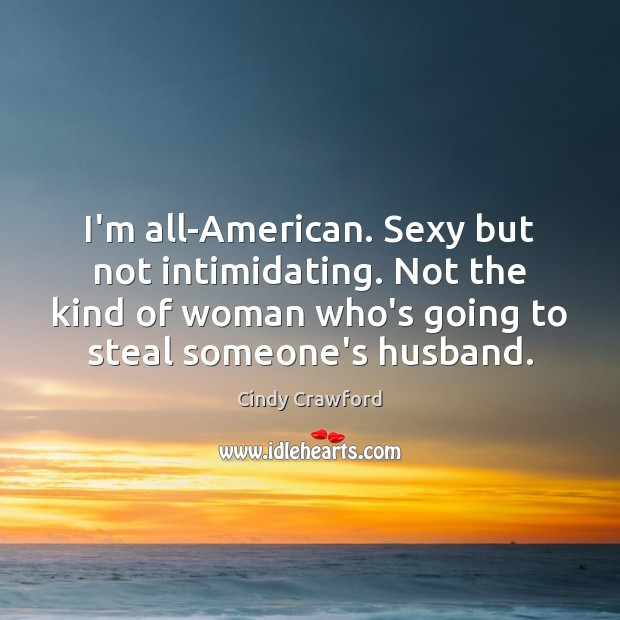 I'm all-American. Sexy but not intimidating. Not the kind of woman who's Image