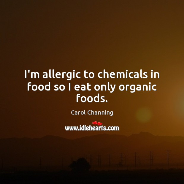 I'm allergic to chemicals in food so I eat only organic foods. Image