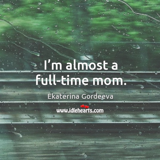 I'm almost a full-time mom. Image
