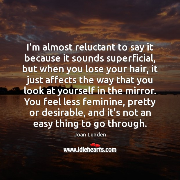I'm almost reluctant to say it because it sounds superficial, but when Joan Lunden Picture Quote