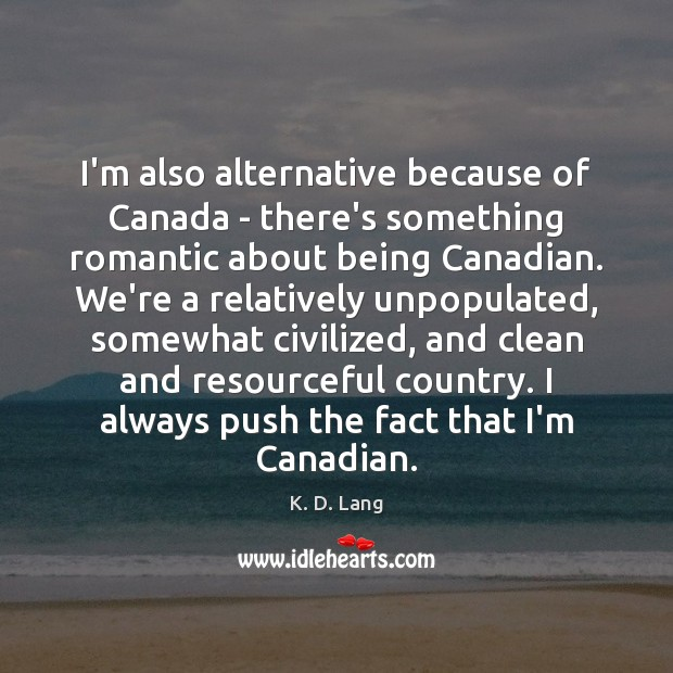 I'm also alternative because of Canada – there's something romantic about being Image