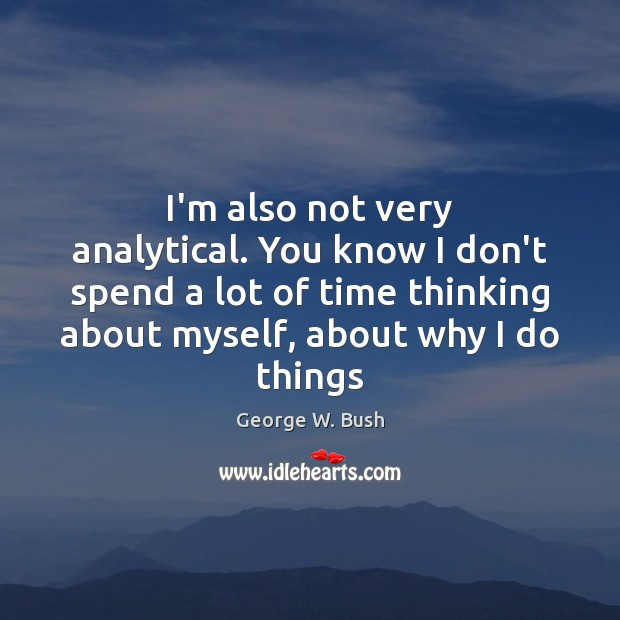 Image, I'm also not very analytical. You know I don't spend a lot
