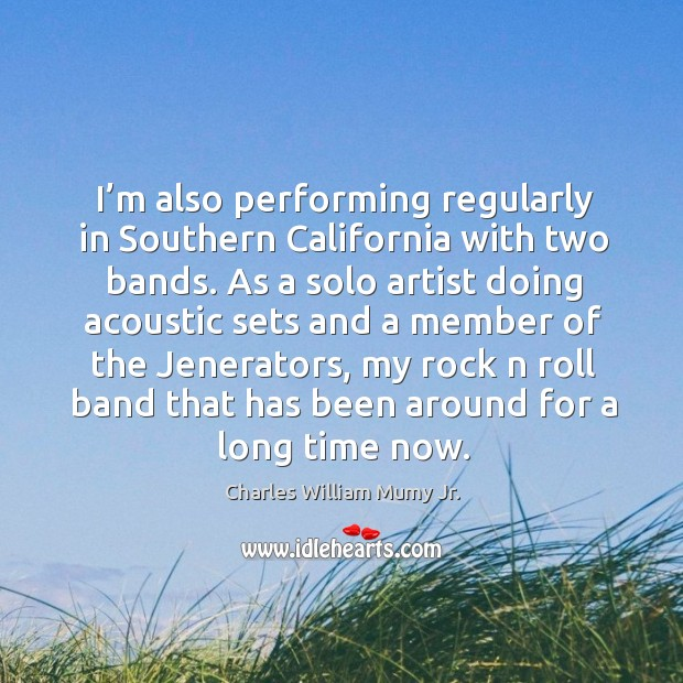 Image, I'm also performing regularly in southern california with two bands. As a solo artist doing acoustic