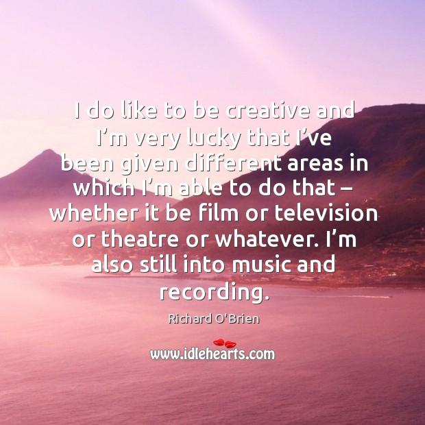 I'm also still into music and recording. Richard O'Brien Picture Quote