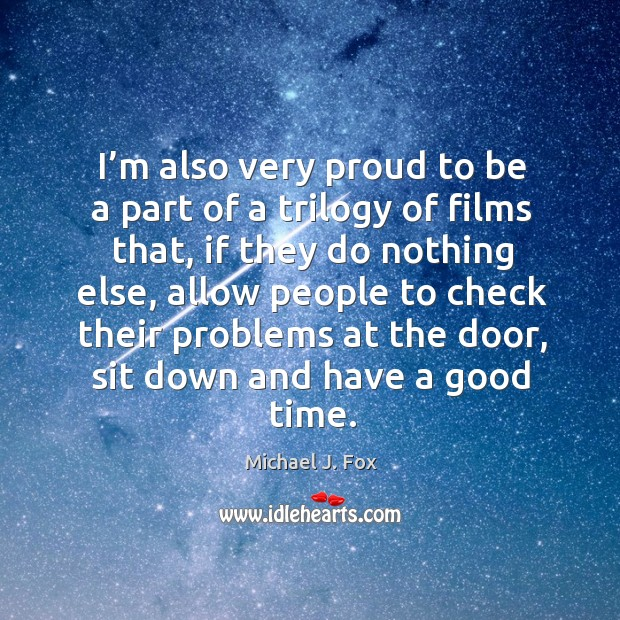 I'm also very proud to be a part of a trilogy of films that Image