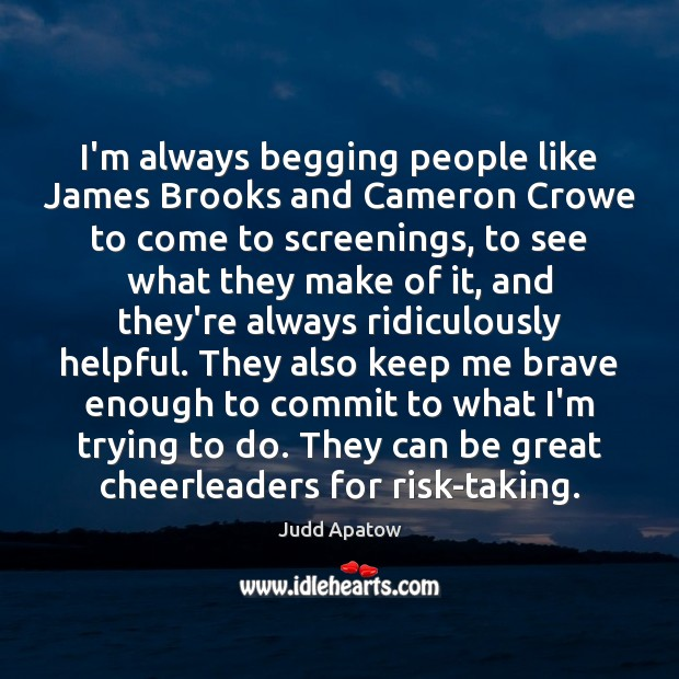 Judd Apatow Picture Quote image saying: I'm always begging people like James Brooks and Cameron Crowe to come